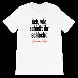 Ach wie schießt ihr schlecht Andreas Hofer 1809 Tirol T-Shirt