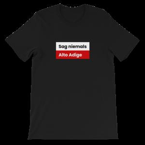 Sag niemals Alto Adige Tirol T-Shirt
